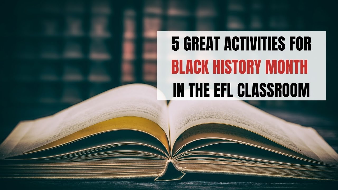5 Great Activities For Black History Month in the EFL Classroom | ITTT | TEFL Blog