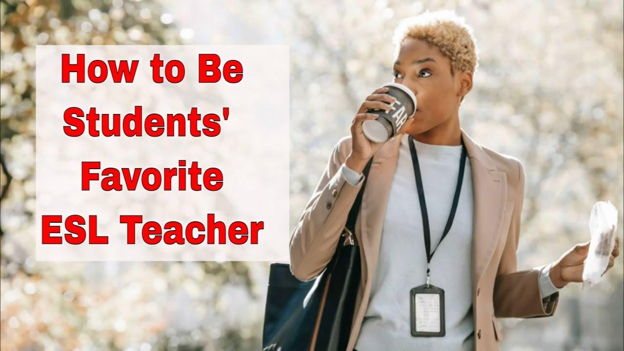 What Makes You a Favorite ESL Teacher | ITTT | TEFL Blog