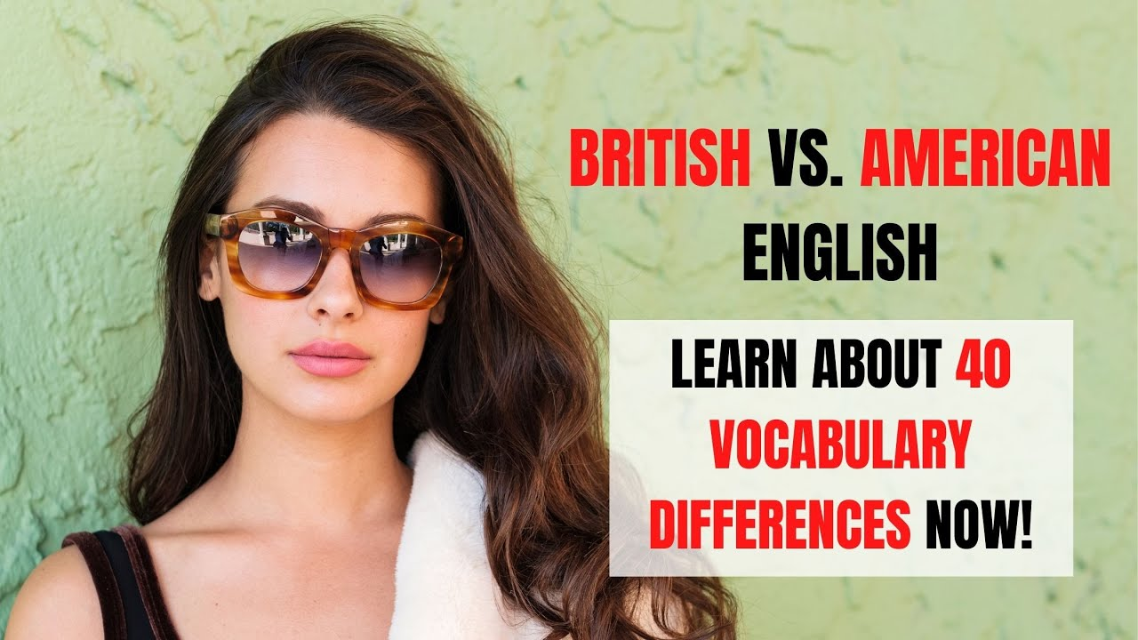 British English vs. American English 40 Differences Illustrated