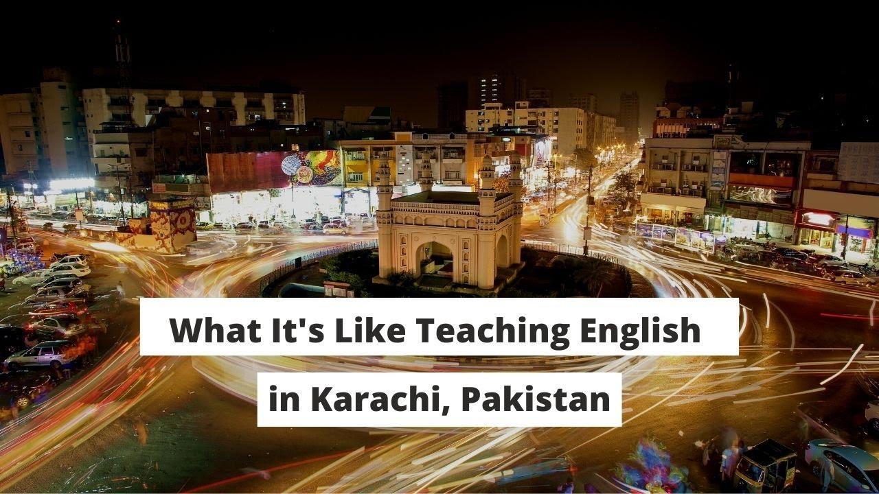 What It's Like Teaching English in Karachi, Pakistan   ITTT   TEFL Blog
