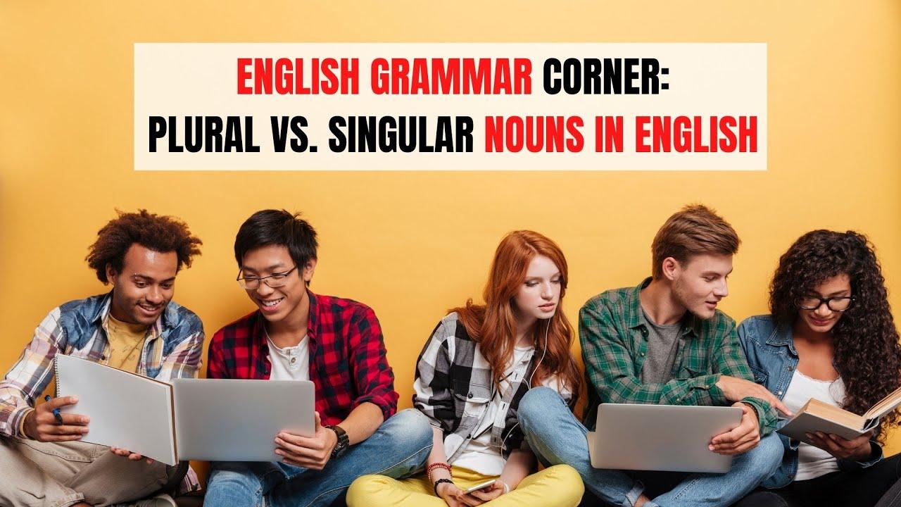 Grammar: Changing Nouns in English from Singular to Plural   ITTT   TEFL Blog