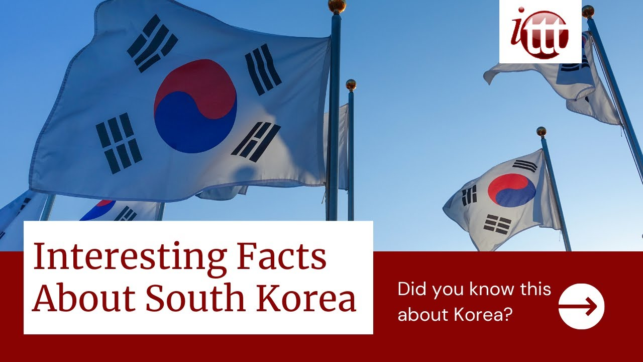 The Most Interesting Facts About South Korea | ITTT TEFL and TESOL Training