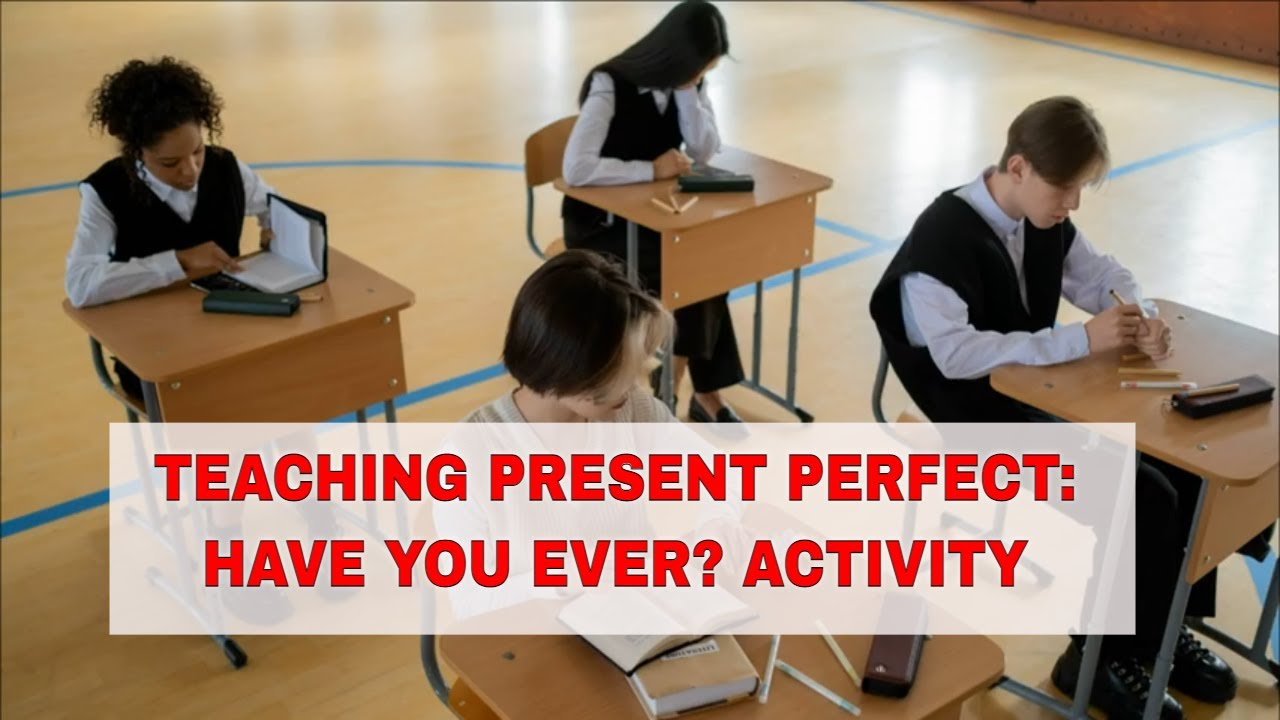 Activities for Teaching the Present Perfect: Have You Ever
