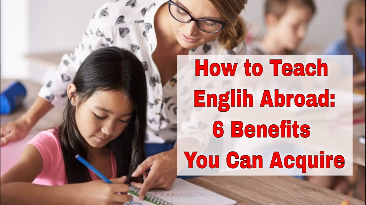 6 Things You Get if Go to Teach English Abroad | ITTT | TEFL Blog