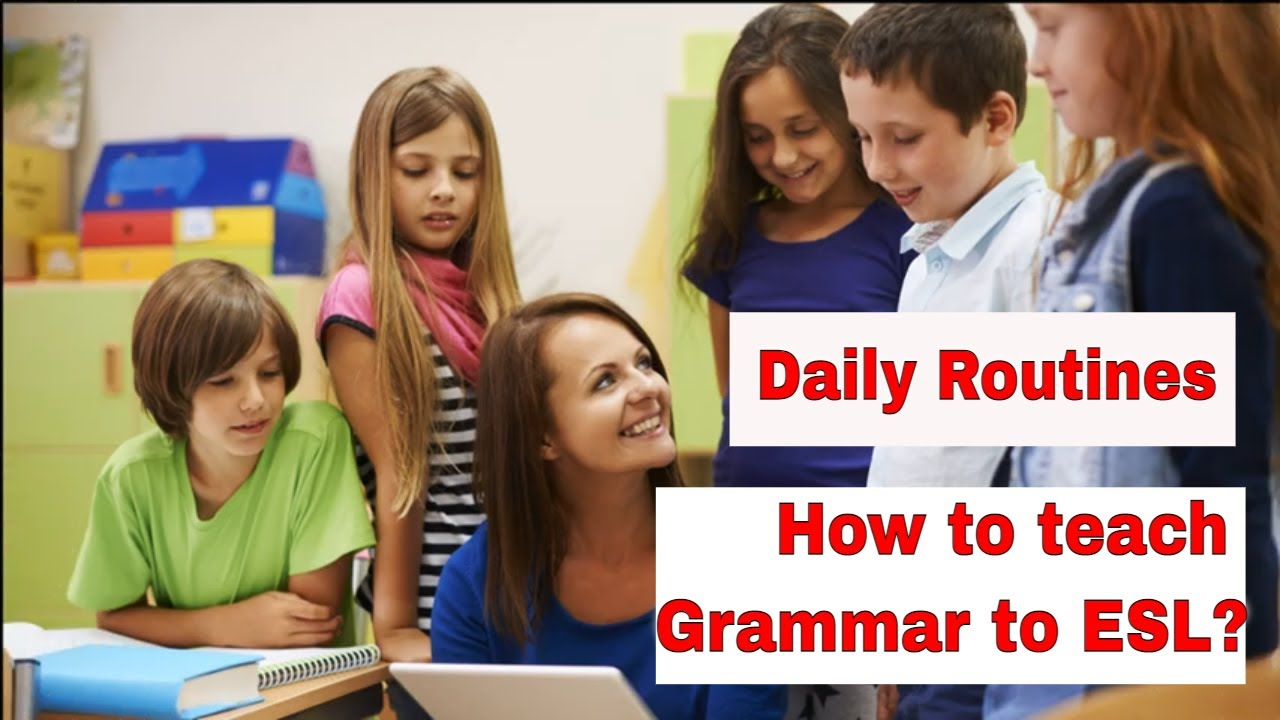How to Teach English Grammar? – Daily Routine