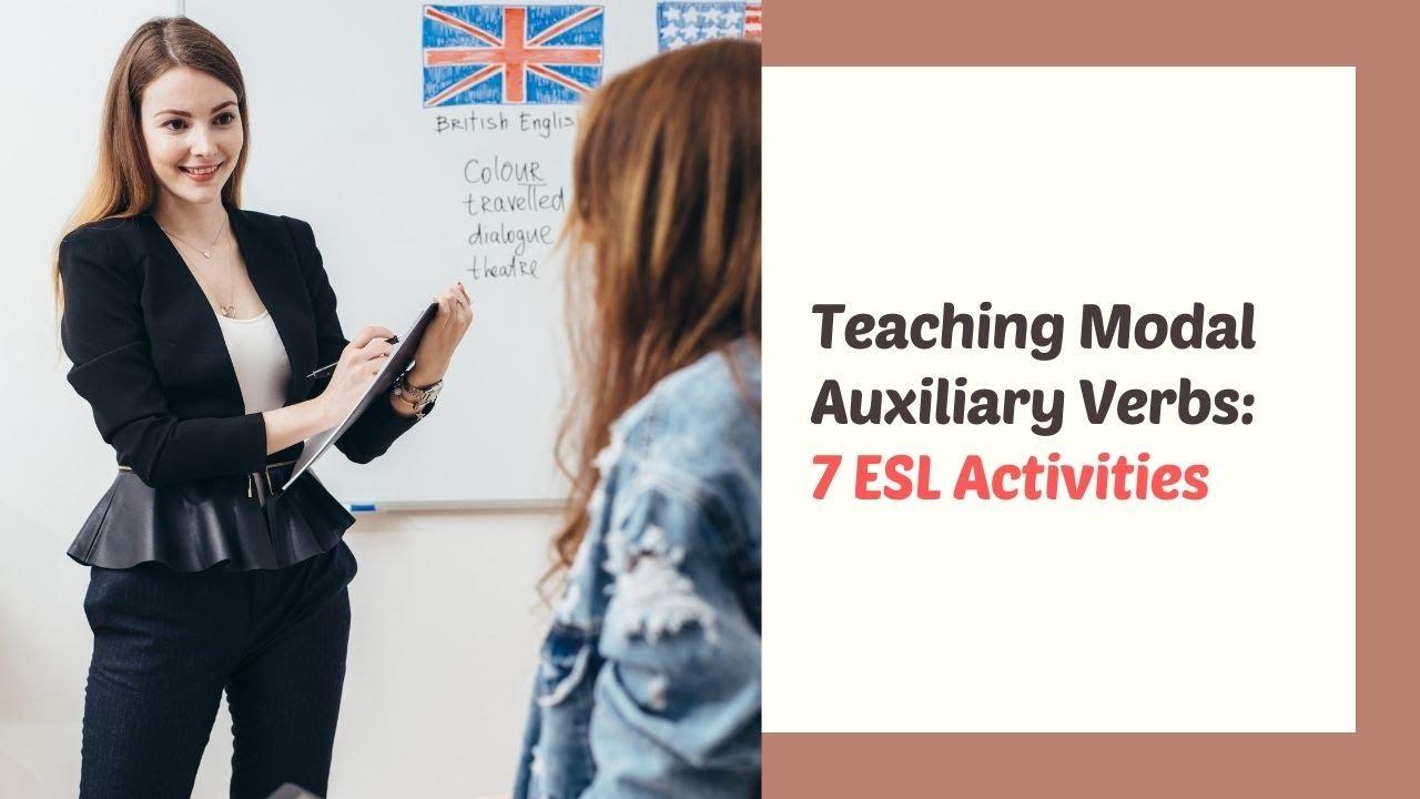 7 Activities for Teaching Modal Auxiliary Verbs in the ESL Classroom   ITTT   TEFL Blog
