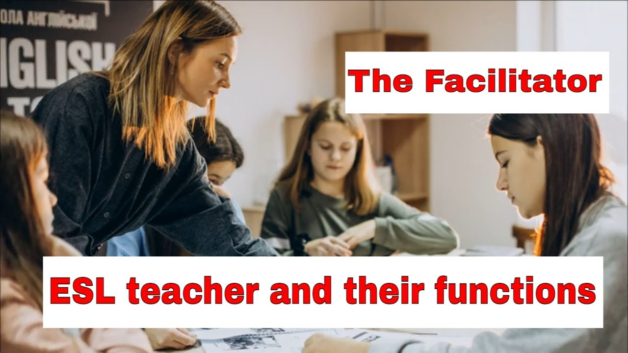 Roles A Teacher Takes On In The ESL Classroom – The Facilitator