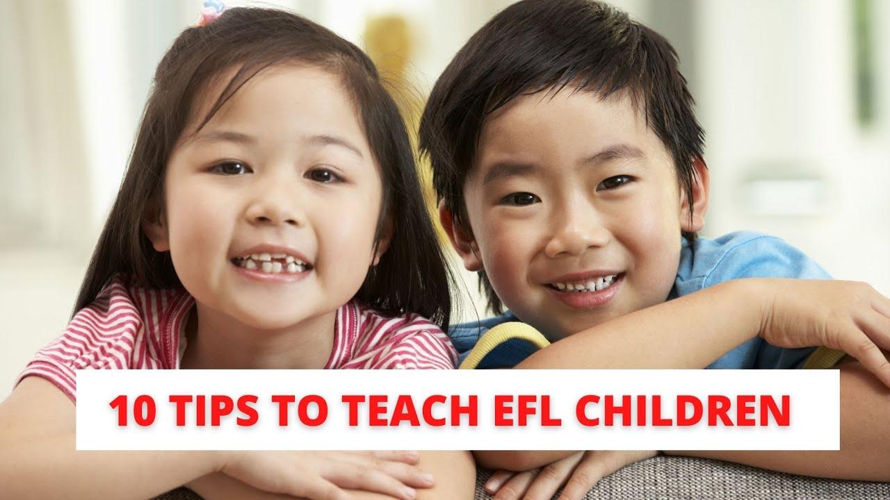 10 Tips to Teach EFL Children   ITTT   TEFL Blog