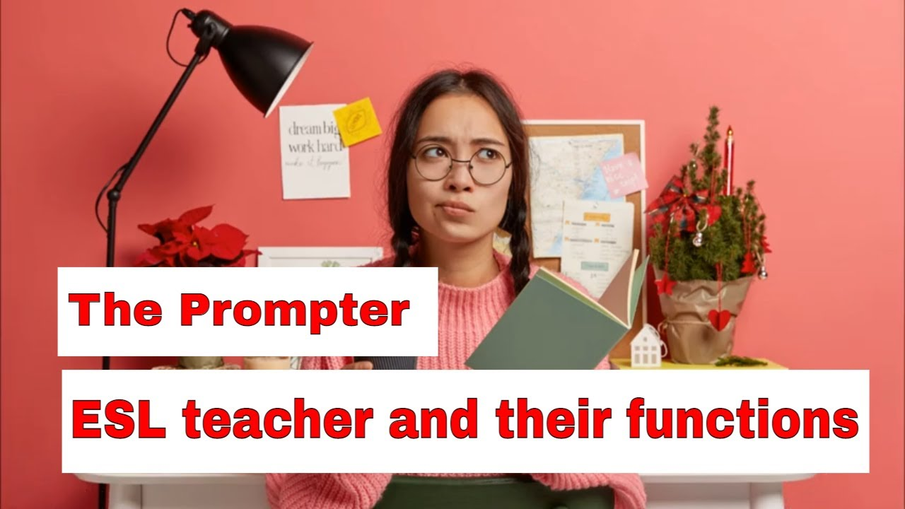 Roles A Teacher Takes On In The ESL Classroom – The Prompter