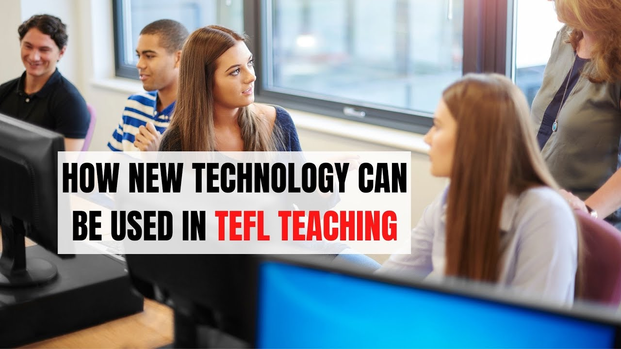 How New Technology Can be Used in TEFL Teaching   ITTT   TEFL Blog