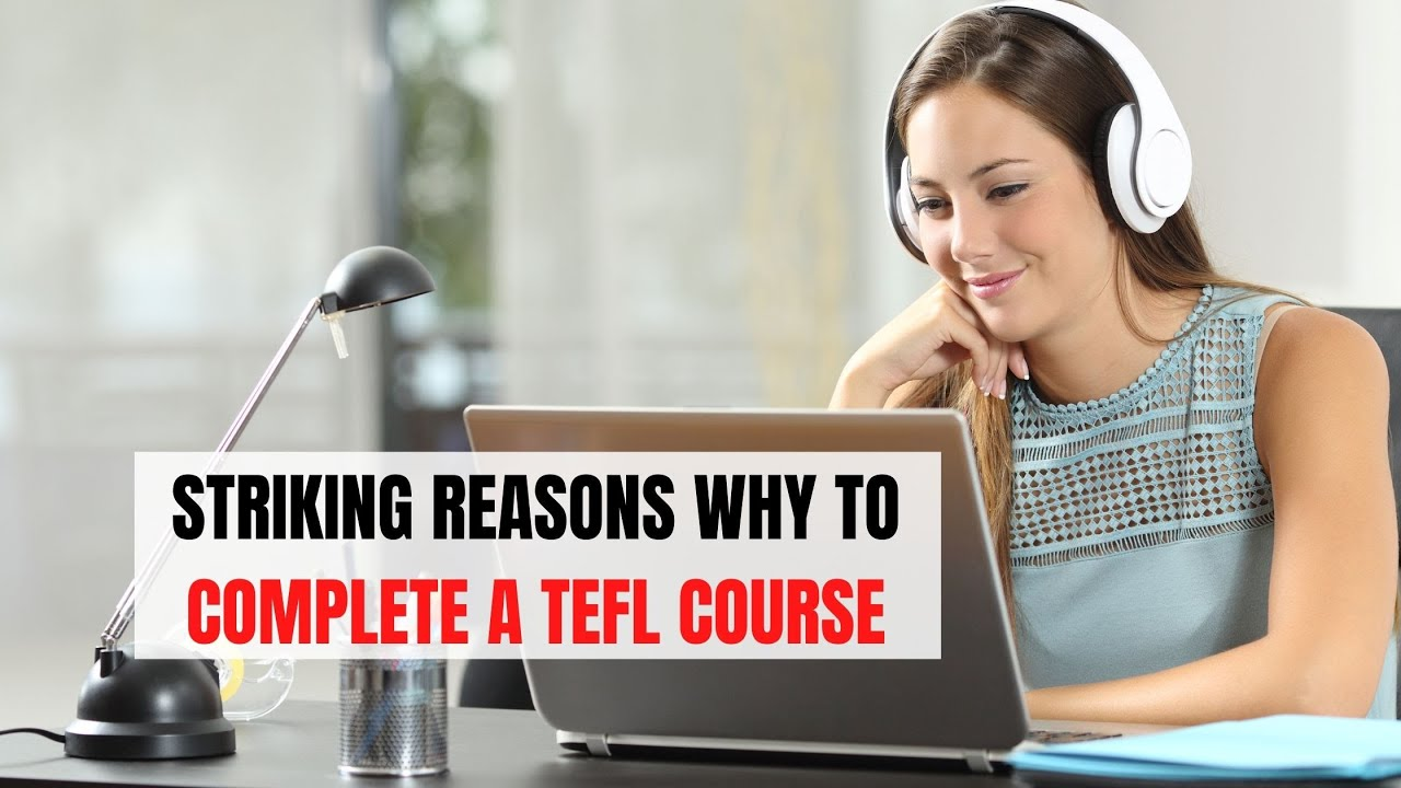 Striking Reasons Why to Complete a TEFL Course   ITTT   TEFL Blog