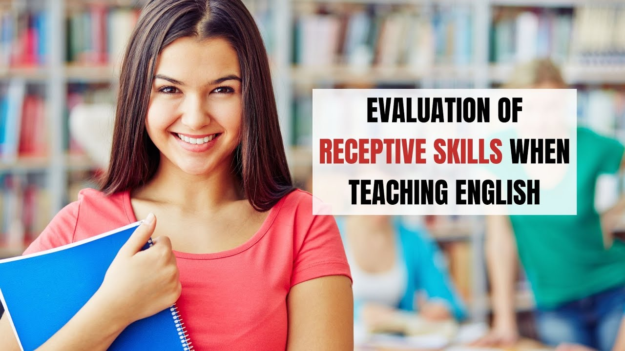 Evaluation of Receptive Skills when Teaching English | ITTT | TEFL Blog