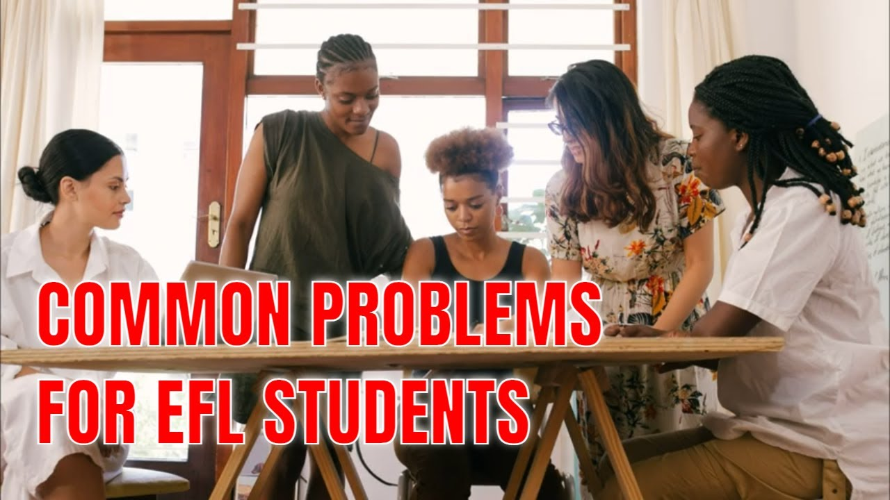 Common Problems EFL Students of Different Nationalities Face   ITTT   TEFL Blog