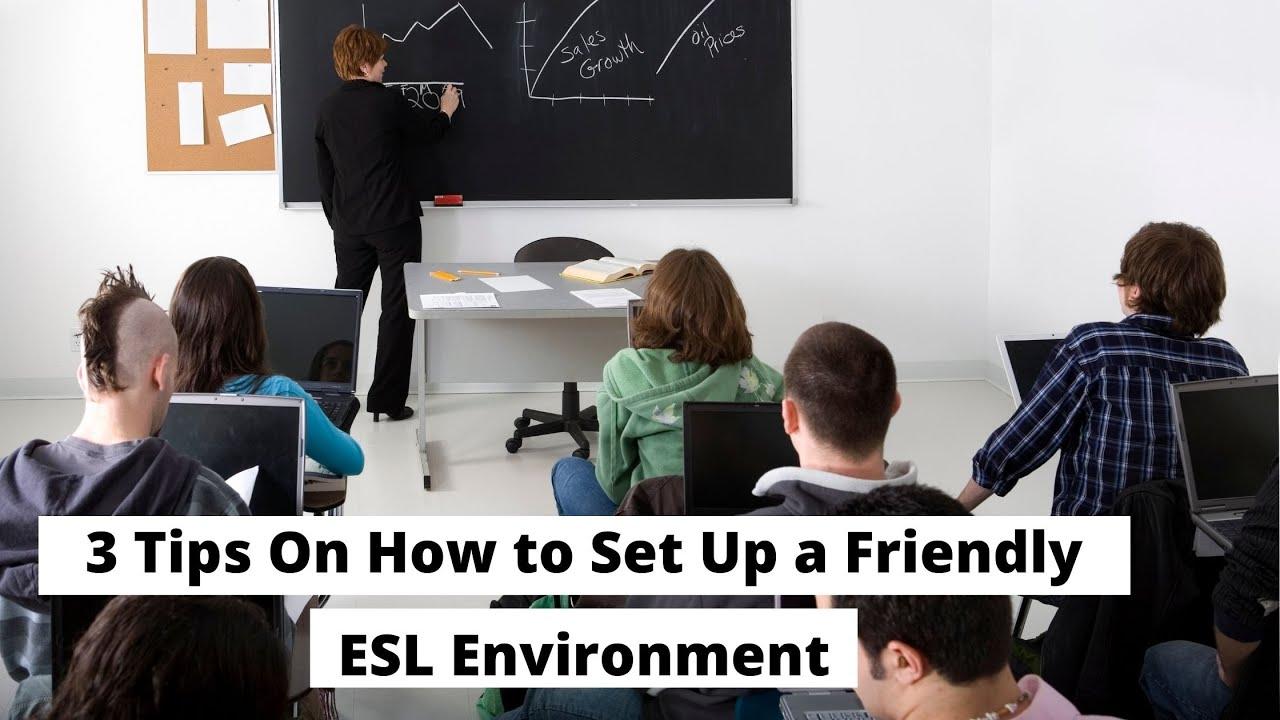 3 Tips On How to Set Up a Friendly ESL Environment | ITTT | TEFL Blog
