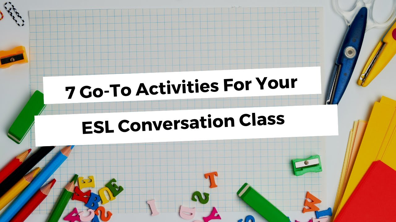 7 Go-To Activities For Your ESL Conversation Class   ITTT TEFL BLOG