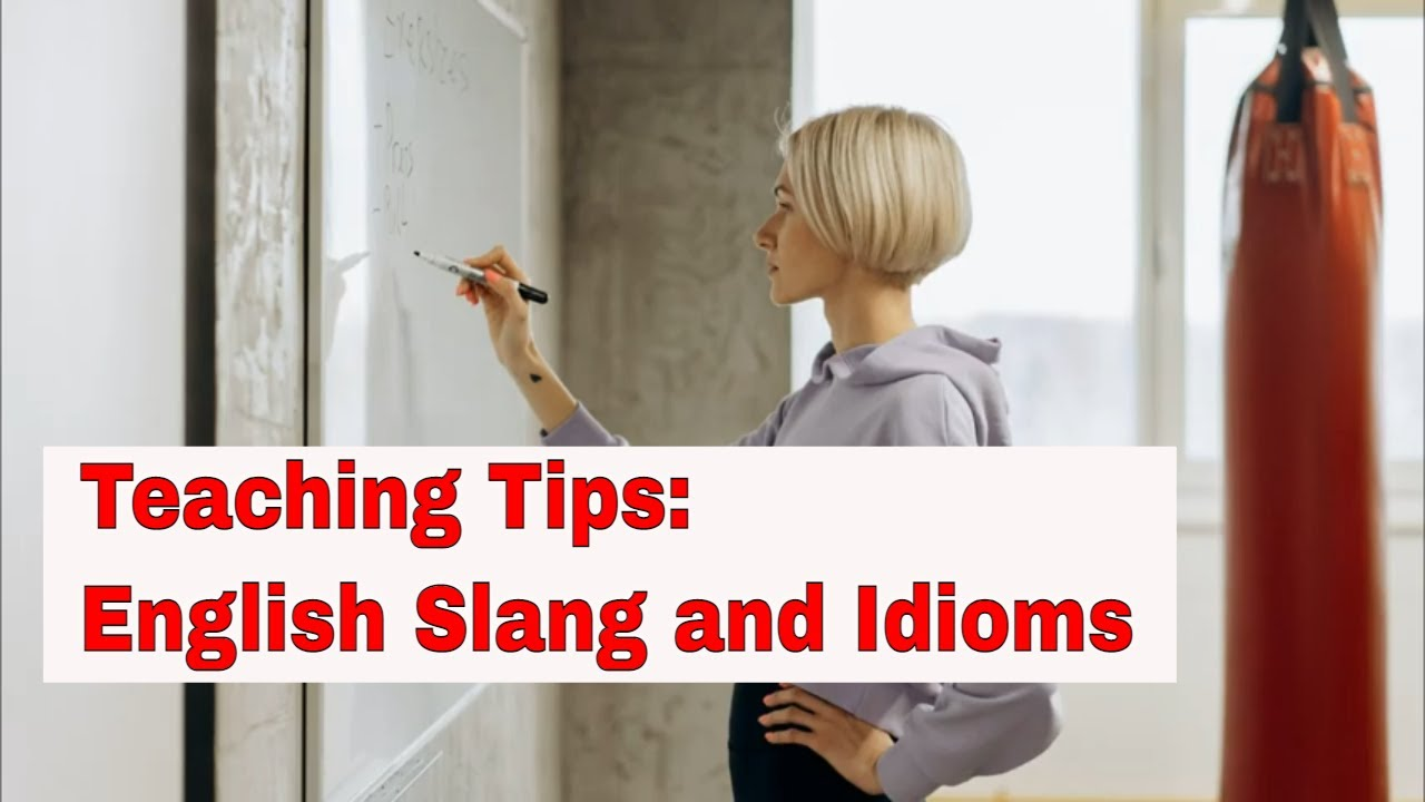 3 Points of Teaching Slang and Idioms in English   ITTT   TEFL Blog